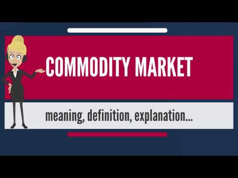 What is COMMODITY MARKET? What does COMMODITY MARKET mean? COMMODITY MARKET meaning