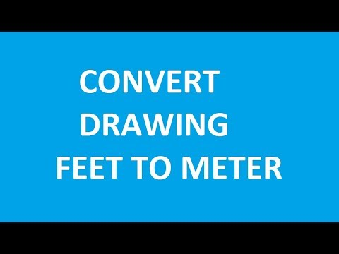 How to Convert Drawing from Feet to Meters