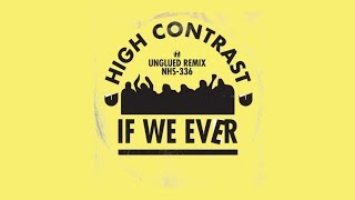 High Contrast - If We Ever (Unglued Remix)