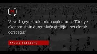 """Yalçın Karatepe: """"3. Ve 4. çeyrek Rakamları Açıklanınca Türkiye Ekonomisinin Durgunluğa .."""""""