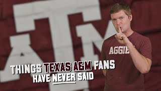 Things Texas A&M fans have never said