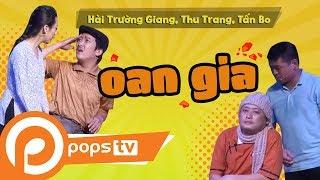 [Series Hài Vật Vã] - Oan Gia - Hài Trường Giang, Thu Trang, Tấn Bo,