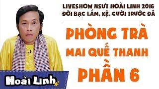 Liveshow NSƯT Hoài Linh 2016 - Phần 6 - Đời Bạc Lắm, Kệ, Cười Trước Đã - Phòng Trà Mai Quế Thanh