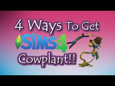 How to get a Sims 4 Cowplant 4 Ways! 2017