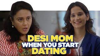 ScoopWhoop: Desi Mom When You Start Dating ft. Yashaswini Dayama and Deepika Amin