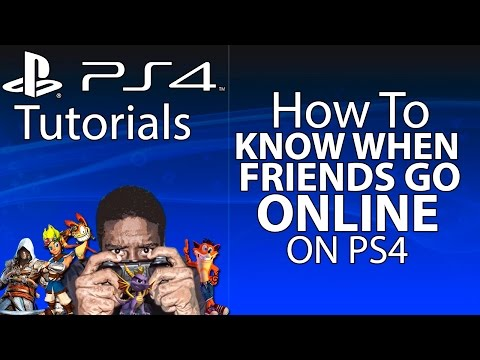 HOW TO KNOW WHEN FRIENDS COME ONLINE ON PS4