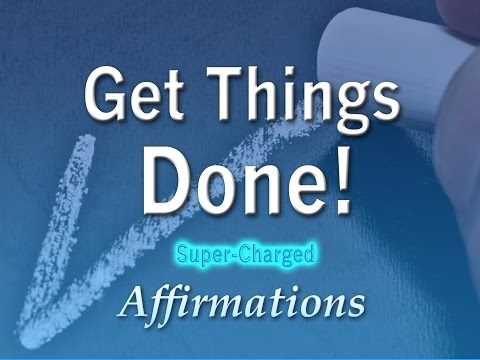 Get Things Done Quickly - Stop Procrastinating - Super-Charged Affirmations
