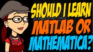 Should I Learn Matlab or Mathematica?