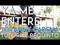Ya Me Entere - Jovanny Cadena - Tutorial - REQUINTO - Como tocar en Guitarra