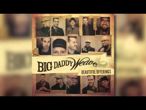 Big Daddy Weave - You're Gonna Love Him (Official Audio)