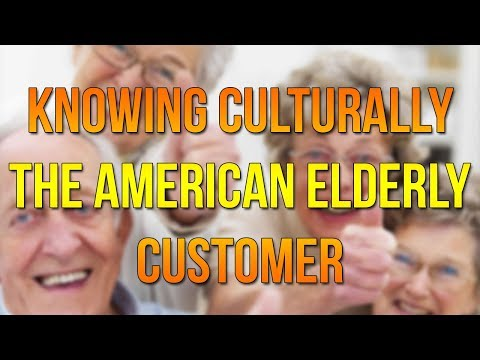 TO KNOW: KNOWING CULTURALLY THE AMERICAN ELDERLY CUSTOMER