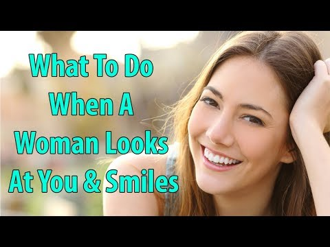 What To Do When A Woman Looks At You & Smiles