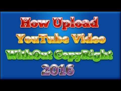 How To Upload Videos On Youtube Without Any Copyright issue  2016 | Use Copyright video