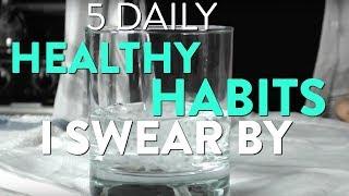 5 DAILY HEALTHY HABITS I SWEAR BY