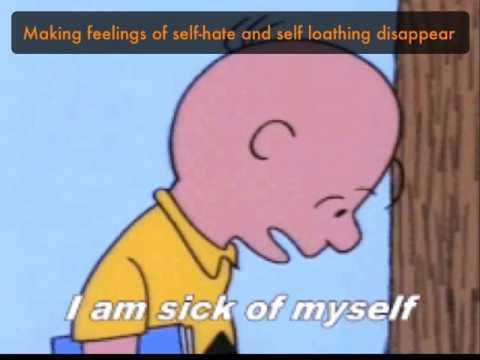 Making feelings of self-hate and self loathing disappear