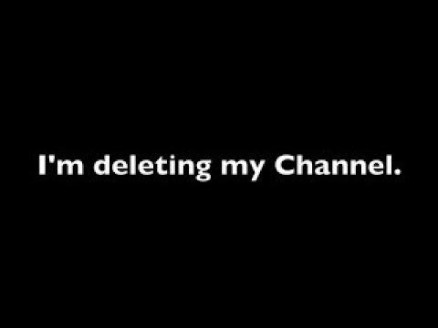 Im deleting my channel ( Read description & watch til end)