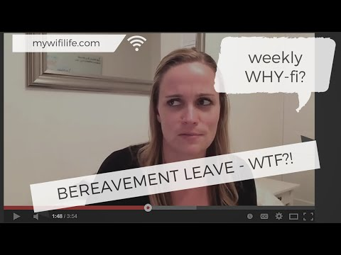 Weekly WHY-fi: Bereavement leave (WTF?!)