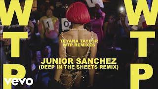 Teyana Taylor - WTP (Junior Sanchez (Deep In The Sheets Remix) / Audio)