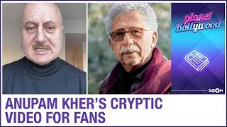 Anupam Kher's cryptic video message for fans after controversy with Naseeruddin Shah