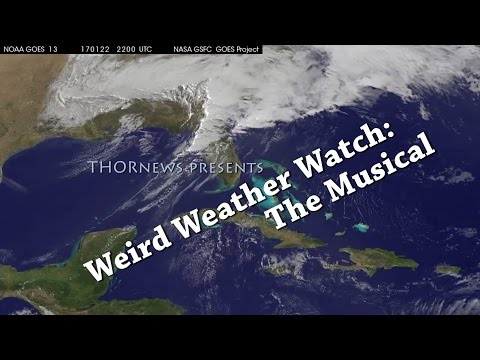 A Musical THORnews Weird Weather Watch! California & Florida Watch Out!