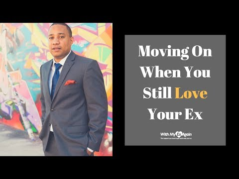 How To Move On When You Still Love Your Ex