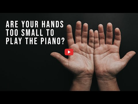 Are My Hands Too Small to Play the Piano?