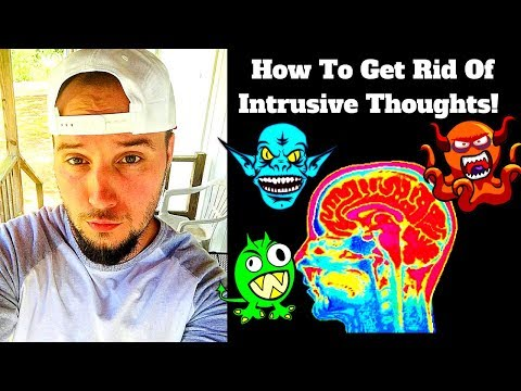 How To Get Rid Of INTRUSIVE THOUGHTS!