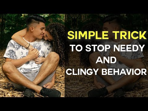 Simple Trick To Stop Needy & Clingy Behavior
