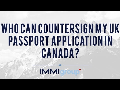 Who can countersign my UK passport application in Canada?