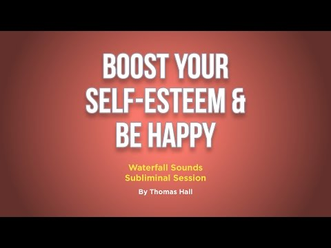 Boost Your Self-Esteem & Be Happy - Waterfall Sounds Subliminal Session - By Thomas Hall