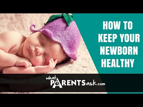 How to keep your new born healthy. What Parents Ask