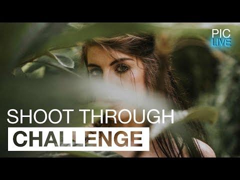 PIC LIVE - Challenge #21- Shoot Through