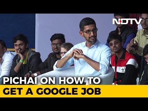 How To Get A Google Job Explained By CEO Sundar Pichai