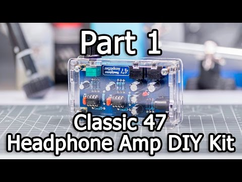 Classic 47 Headphone Amplifier DIY Kit - Part 1/3 - Unboxing and inspection
