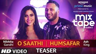 SONG TEASER: O Saathi/Humsafar   Nikhita Gandhi & Ash King   T-SERIES MIXTAPE SEASON 2   Ep 13
