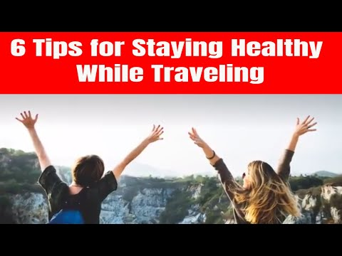 Best 6 Tips for Staying Healthy While Traveling| Best Travel tips