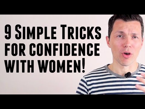 How To Get Confidence With Women - 9 Simple Tricks To Boost Your Confidence With Girls