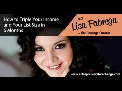 Lisa Fabrega, The Courage Curator - How To Triple Your Income and Your List Size In 6 Months