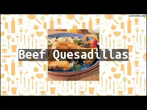 Recipe Beef Quesadillas