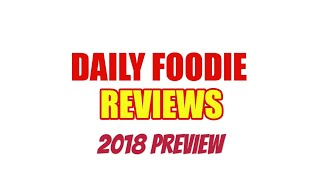 2018 Preview: Daily Foodie Channel