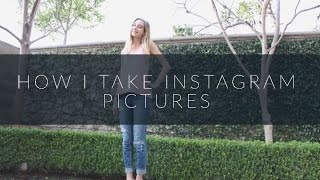 HOW I TAKE INSTAGRAM PICTURES!