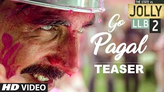 Jolly LL.B 2 | GO PAGAL Song Teaser  | Akshay Kumar | Subhash Kapoor | Huma Qureshi