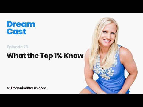 Dream Cast Episode 29 – What the Top 1% Know