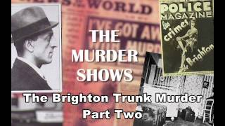 The Brighton Trunk Murder - Part Two.  Podcast