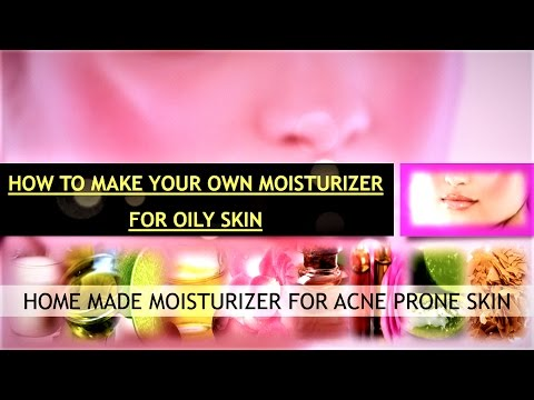 How To Make Your Own Moisturizer For Oily Skin