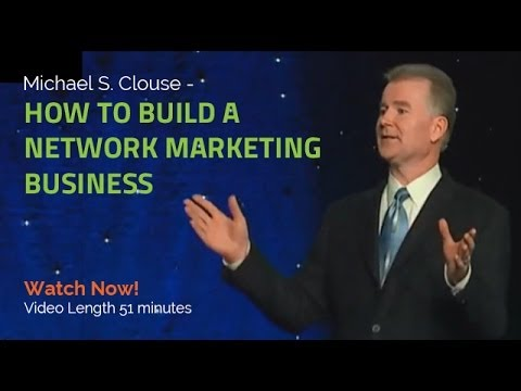 MLM Expert Michael S. Clouse - How To Build A Network Marketing Business