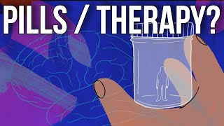 Pills or Therapy?  What is best for you?