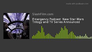 Emergency Podcast: New Star Wars Trilogy and TV Series Announced