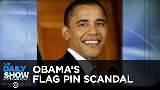 Obama's Flag Pin: The Worst Scandal in Presidential History | The Daily Show