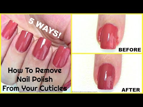 How To Remove Nail Polish From Your Cuticles Or Around The Nails! 5 WAYS!